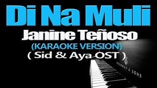 DI NA MULI - Janine Teñoso (KARAOKE VERSION) (Sid & Aya OST)