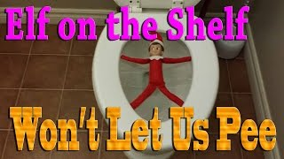 getlinkyoutube.com-Elf on the Shelf - Won't Let Us Pee