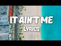 Kygo, Selena Gomez - It Aint Me Lyrics