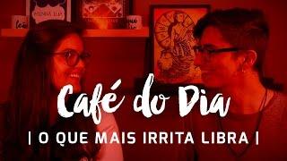 getlinkyoutube.com-5 coisas que irritam o signo de Libra - Café com Astrologia