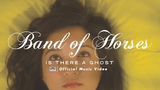 Band of Horses - Is There a Ghost (OFFICIAL VIDEO)