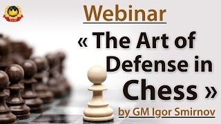 getlinkyoutube.com-Webinar « The Art of Defense in Chess » by GM Igor Smirnov