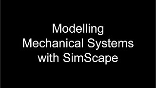 Modelling Mechanical Systems in MATLAB with SimScape
