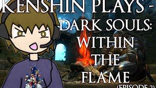getlinkyoutube.com-Kenshin Plays - Dark Souls: Within The Flame (Episode 2)