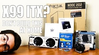 This ITX X99 PC Build Makes (No) Sense