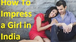 getlinkyoutube.com-How To Impress a Girl in India | India Dating