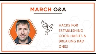 March Q&A: Hacks For Establishing Good Habits & Breaking Bad Ones – #399