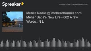 Meher Baba's New Life - 002 A few Words., N L