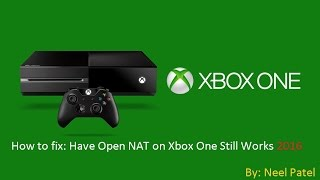 How to fix: Have Open NAT on Xbox One Works 2017
