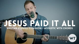 Jesus Paid It All - Kristian Stanfill (Passion) - acoustic with chords