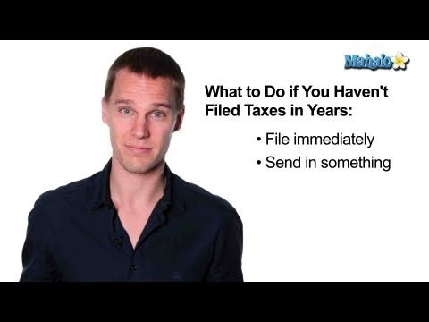 How to File Taxes If You Haven&#39;t Filed in Years