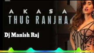 Thug Ranjha (Akasa) Remix (Dj Song Mix)