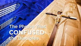 The Phrase That Confused Disciples