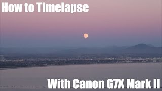 How to shoot a timelapse with the Canon G7X Mark ii