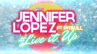 Jennifer Lopez - Live It Up (ft. Pitbull)