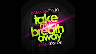 Brianna Perry - Take My Breath Away (ft. Teyana Taylor [Audio])