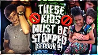 THESE KIDS MUST BE STOPPED! (Season 2)