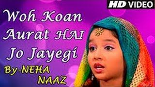 Woh Kaun Aurat Hai Jo Jayegi Jannat Mein    Heart Touching Islamic Song    Neha Naaz