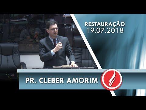 Noite da Restauração - Pr. Cleber de Amorim - 19 07 2018