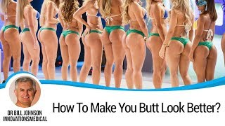 How To Make Your Butt Look Better - Dr. Bill Johnson 214.420.7970
