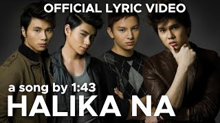 HALIKA NA by 1:43 (Official Lyric Video)