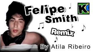 getlinkyoutube.com-Felipe Smith - Remix by AtilaKw