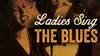 getlinkyoutube.com-Ladies Sing The Blues - Best Of Female Blues Vocalists