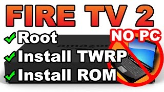 How to Root the Fire TV 2, install TWRP Recovery, and ROM - ALL WITHOUT A COMPUTER