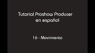 Tutorial Proshow Producer 7 - 16- Movimiento