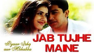 Jab Tujhe Maine - Pyaar Ishq Aur Mohabbat   Aftab Shivdasani& Kirti Reddy  