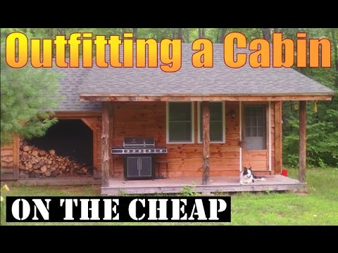HOW TO OUTFIT A CABIN ON THE CHEAP.