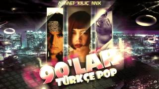 90′LAR TURKCE POP (Ahmet KILIC mix)