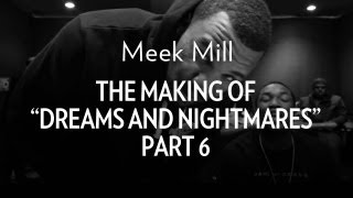Meek Mill - The Making Of 'Dreams & Nightmares' Part 6