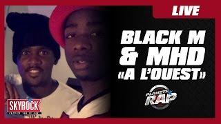 """Black M & MHD """"A l'ouest"""" en live dans Planète Rap !"""