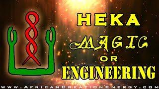 Heka - Magic or Engineering