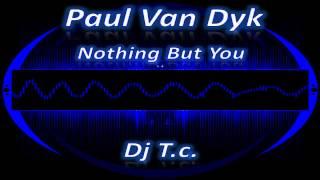getlinkyoutube.com-Paul Van Dyk - Nothing But You (Dj T.c. Remix)