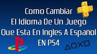 Como Cambiar El Idioma De Un Juego Que Esta En Ingles A Español |TUTORIAL| |ESPAÑOL| |PS4|
