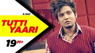 Tutti Yaari (Full Song) A Kay | Latest Punjabi Songs | Speed Records