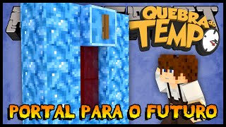 getlinkyoutube.com-Portal para o Futuro - Quebra do Tempo #15 (Minecraft)
