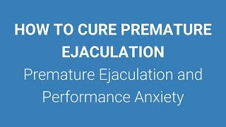 getlinkyoutube.com-How To Cure Premature Ejaculation - Performance Anxiety