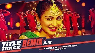 Laung Laachi Remix Song | DJ AJD | Mannat Noor | Ammy Virk, Neeru Bajwa | Latest Punjabi Movie 2018