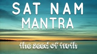 Sat Nam Mantra | The Seed of Truth | Mantra Meditation Music