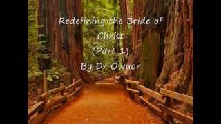 Dr Owuor - Redefining the Bride of Christ - Part 1 (audio)