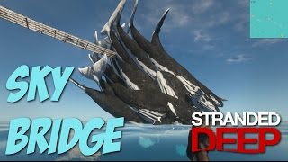 Stranded Deep: Part 29 - SKY BRIDGE!