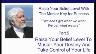 Raise Your Belief Level to Master Your Destiny and Take Control of Your Life