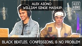 Black Beatles, Confessions, & No Problem | Alex Aiono AND William Singe Mashup