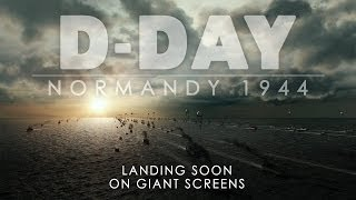 D-DAY: NORMANDY 1944 (Official Trailer) [Landing Soon on Giant Screens]