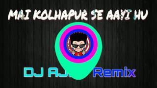 MAI KOLHAPUR SE AAYI HU Remix By DJ Ajay
