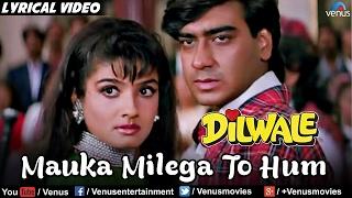 getlinkyoutube.com-Mauka Milega To Hum Full Lyrical Video Song | Dilwale | Ajay Devgan, Raveena Tandon | Alka Yagnik