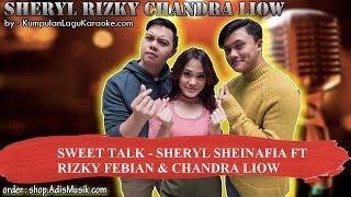 SWEET TALK - SHERYL SHEINAFIA FT RIZKY FEBIAN & CHANDRA LIOW Karaoke